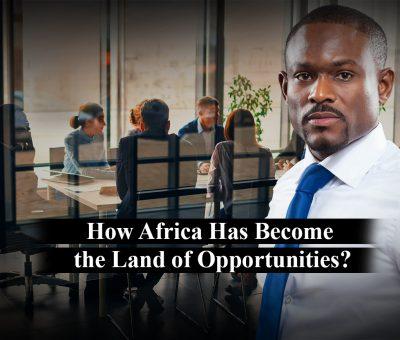 How-Africa-Has-Become-the-Land-of-Opportunities